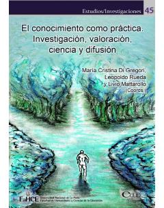El conocimiento como práctica: Investigación, valoración, ciencia y difusión