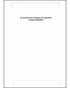 La querella de la lengua en Argentina: ensayo biográfico