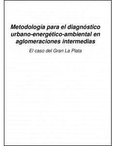 Desarrollo de una metodología para el diagnóstico urbano-energético-ambiental en aglomeraciones intermedias: El caso del Gran La Plata