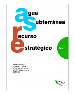 Agua subterránea, recurso estratégico: Tomo I
