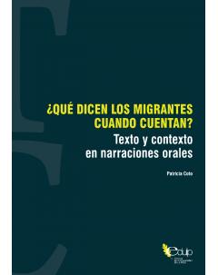 ¿Qué dicen los migrantes cuando cuentan? Texto y contexto en narraciones orales