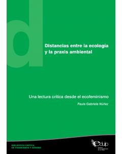Distancias entre la ecología y la praxis ambiental: Una lectura crítica desde el ecofeminismo