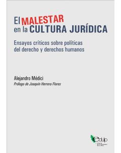 El malestar en la cultura jurídica: Ensayos críticos sobre políticas del derecho y derechos humanos