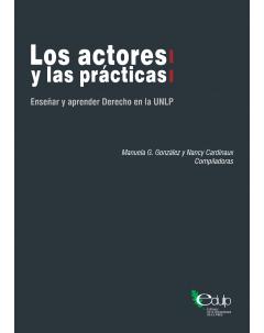 Los actores y las prácticas: Enseñar y aprender Derecho en la UNLP