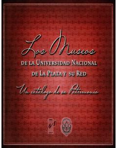 Los museos de la Universidad Nacional de La Plata y su red: Un catálogo de su patrimonio