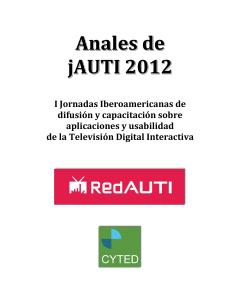 Anales de jAUTI 2012: I Jornadas Iberoamericanas de Difusión y Capacitación sobre Aplicaciones y Usabilidad de la Televisión Digital Interactiva
