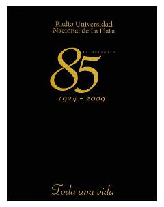 Radio Universidad Nacional de La Plata: 85 Aniversario, 1924-2009. Toda una vida