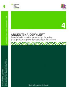 Argentina copyleft: La crisis del modelo de derecho de autor y las prácticas para democratizar la cultura