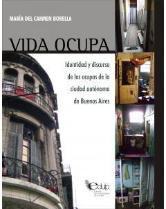 Vida ocupa: Identidad y discurso de los ocupas de la Ciudad Autónoma de Buenos Aires