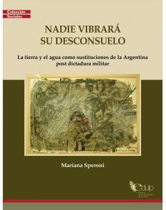 Nadie vibrará su desconsuelo: La tierra y el agua como sustituciones de la Argentina post dictadura militar