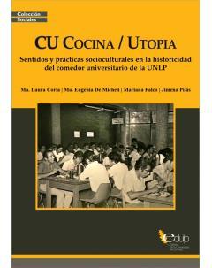 CU Cocina/Utopía: Sentidos y prácticas socioculturales en la historicidad del comedor universitario de la UNLP