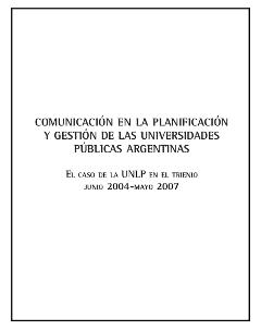 Comunicación en la planificación y gestión de las universidades públicas argentinas: El caso de la UNLP en el trienio junio 2004-mayo 2007