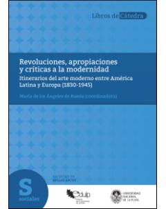 Revoluciones, apropiaciones y críticas a la modernidad: Itinerarios del arte moderno entre América Latina y Europa (1830-1945)