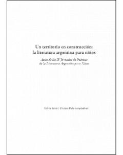 Un territorio en construcción: la literatura argentina para niños: Actas de las IV Jornadas de Poéticas de la Literatura Argentina para Niños