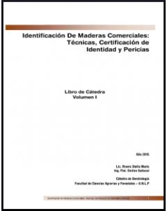 Identificación de maderas comerciales: técnicas, certificación de identidad y pericias: Libro de cátedra - Vol. 1