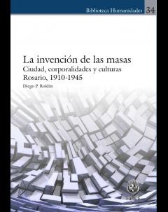La invención de las masas. Ciudad, corporalidades y culturas: Rosario, 1910-1945
