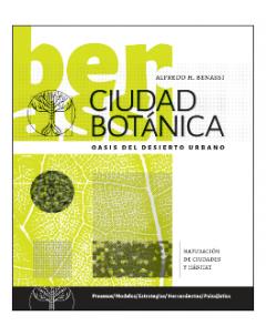 Ciudad Botánica. Oasis del desierto urbano: Naturación de ciudades y hábitat. Procesos / Modelos / Estrategias / Herramientas / Paisajística