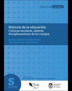Historia de la educación: Culturas escolares, saberes, disciplinamiento de los cuerpos