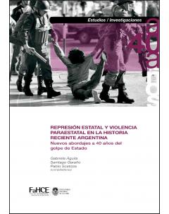 Represión estatal y violencia paraestatal en la historia argentina reciente: Nuevos abordajes a 40 años del golpe de Estado