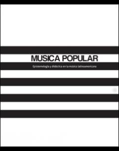 Colección Música Popular: Volumen 1: Epistemología y didáctica en la música latinoamericana