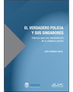 El verdadero policía y sus sinsabores: Esbozos para una interpretación de la violencia policial
