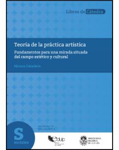 Teoría de la práctica artística: Fundamentos para una mirada situada del campo estético y cultural