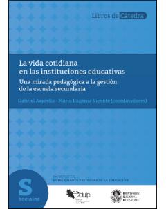 La vida cotidiana en las instituciones educativas: Una mirada pedagógica a la gestión de la escuela secundaria