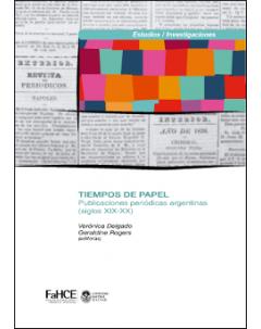 Tiempos de papel: Publicaciones periódicas argentinas (siglos XIX-XX)