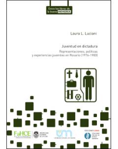 Juventud en dictadura: Representaciones, políticas y experiencias juveniles en Rosario (1976-1983)