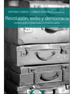 Revolución, exilio y democracia: Debates político-intelectuales en América Latina