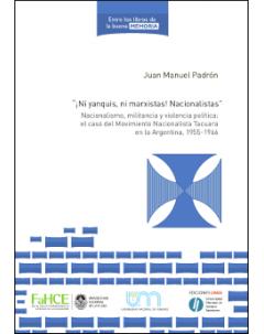 """""""¡Ni yanquis, ni marxistas! Nacionalistas"""": Nacionalismo, militancia y violencia política: el caso del Movimiento Nacionalista Tacuara en la Argentina, 1955-1966"""