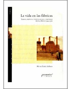 La vida en las fábricas: Trabajo, protesta y política en una comunidad obrera, Berisso (1904-1970)