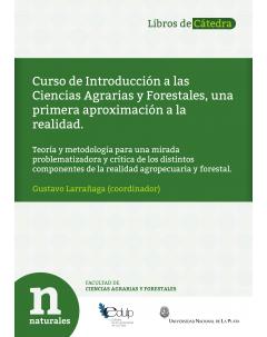 Curso de Introducción a las Ciencias Agrarias y Forestales, una primera aproximación a la realidad: Teoría y metodología para una mirada problematizadora y crítica de los distintos componentes de la realidad agropecuaria y forestal