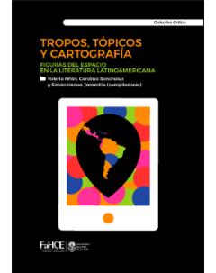 Tropos, tópicos y cartografías: Figuras del espacio en la literatura latinoamericana