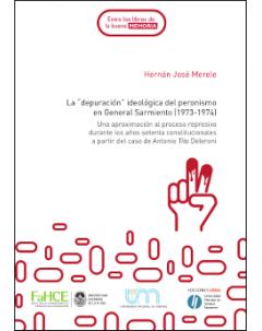 """La """"depuración"""" ideológica del peronismo en General Sarmiento (1973-1974): Una aproximación al proceso represivo durante los años setenta constitucionales a partir del caso de Antonio Tito Deleroni"""