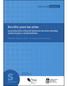 Escribir para las artes: La producción crítica de textos en las artes visuales, audiovisuales y multimediales