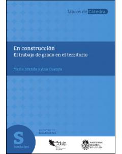 En construcción: El trabajo de grado en el territorio