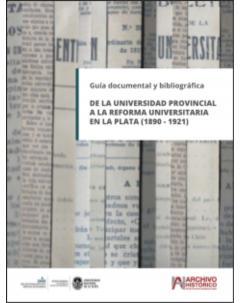 Guía documental y bibliográfica: de la universidad provincial a la reforma universitaria en La Plata 1890-1921