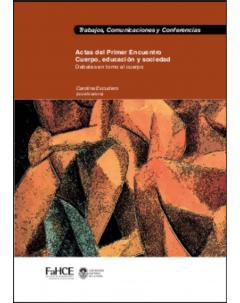 Actas del Primer Encuentro Cuerpo, Educación y Sociedad: Debates en torno al cuerpo
