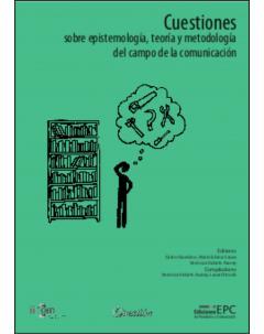 Cuestiones sobre epistemología, teoría y metodología del campo de la comunicación