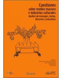 Cuestiones sobre medios masivos e industrias culturales: Análisis de mensajes, textos, discursos y narrativas