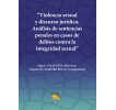 Violencia sexual y discurso jurídico: Análisis de sentencias penales en casos de delitos contra la integridad sexual