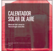 Calentador solar de aire: Manual del usuario. Tecnología sencilla