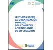Lecturas de la Organización Mundial del Comercio a 20 años de su creación